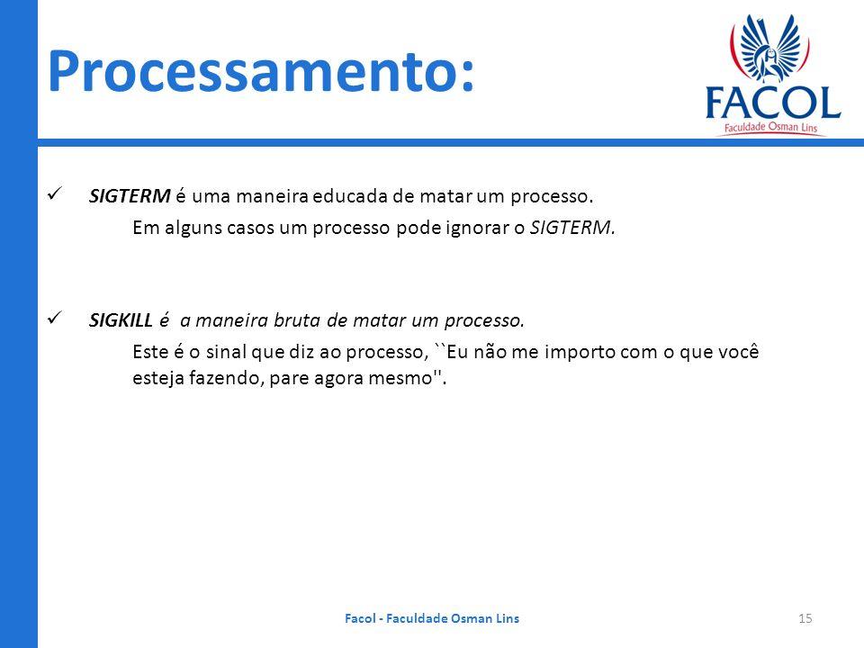 Processamento: SIGTERM é uma maneira educada de matar um processo. Em alguns casos um processo pode ignorar o SIGTERM. SIGKILL é a maneira bruta de ma