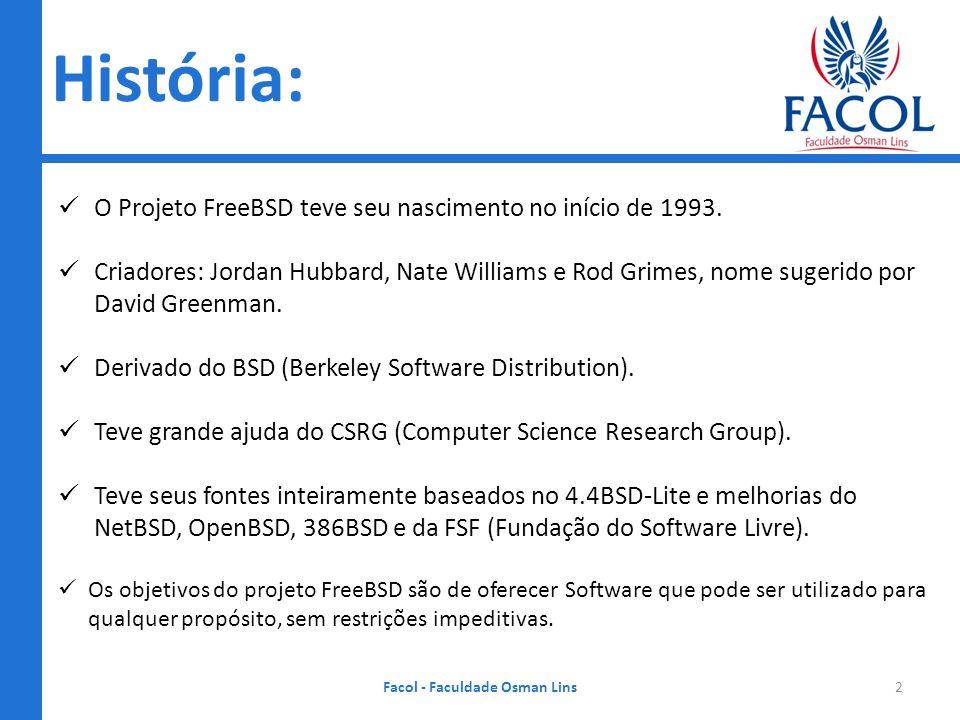 História: Facol - Faculdade Osman Lins2 O Projeto FreeBSD teve seu nascimento no início de 1993. Criadores: Jordan Hubbard, Nate Williams e Rod Grimes