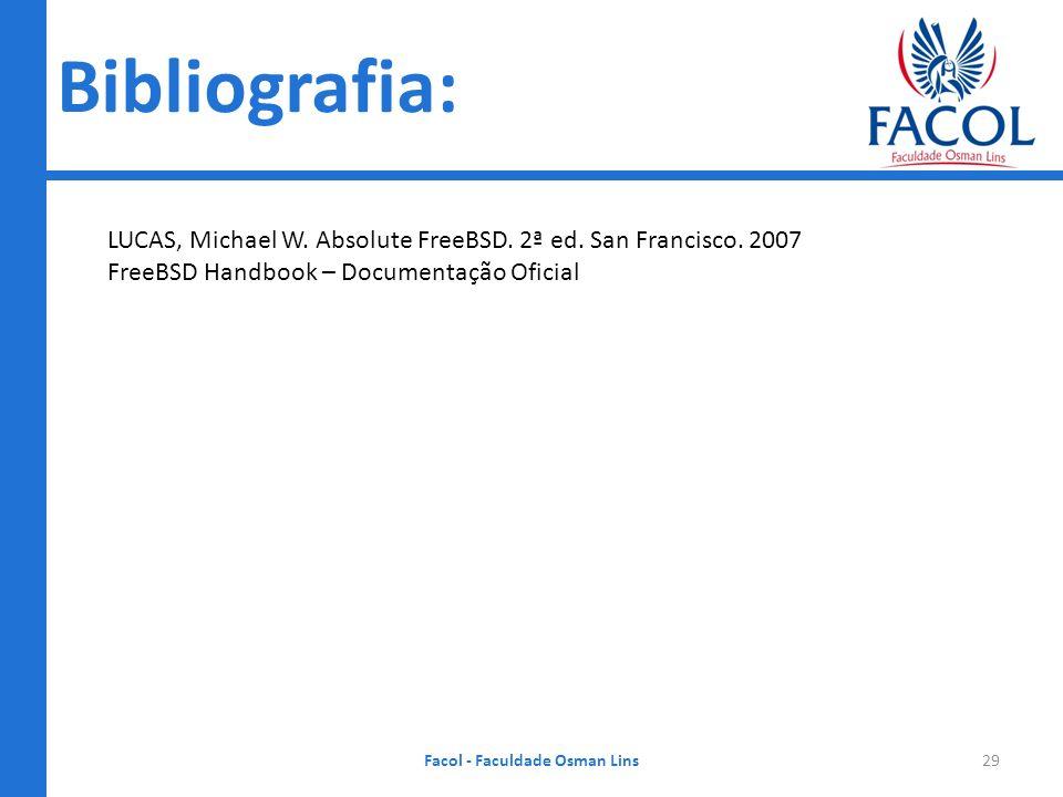 Bibliografia: Facol - Faculdade Osman Lins29 LUCAS, Michael W. Absolute FreeBSD. 2ª ed. San Francisco. 2007 FreeBSD Handbook – Documentação Oficial