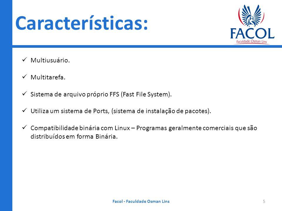 Características: Facol - Faculdade Osman Lins5 Multiusuário. Multitarefa. Sistema de arquivo próprio FFS (Fast File System). Utiliza um sistema de Por