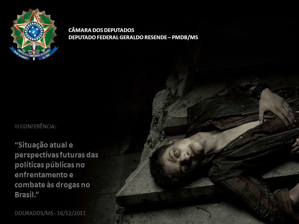 CEALCOOL PRESIDENTE - DEPUTADO FEDERAL GERALDO RESENDE / PMDB-MS CÂMARA DOS DEPUTADOS DEPUTADO FEDERAL GERALDO RESENDE – PMDB/MS IMAGEM: GETTY IMAGES III CONFERÊNCIA: Situação atual e perspectivas futuras das políticas públicas no enfrentamento e combate às drogas no Brasil.