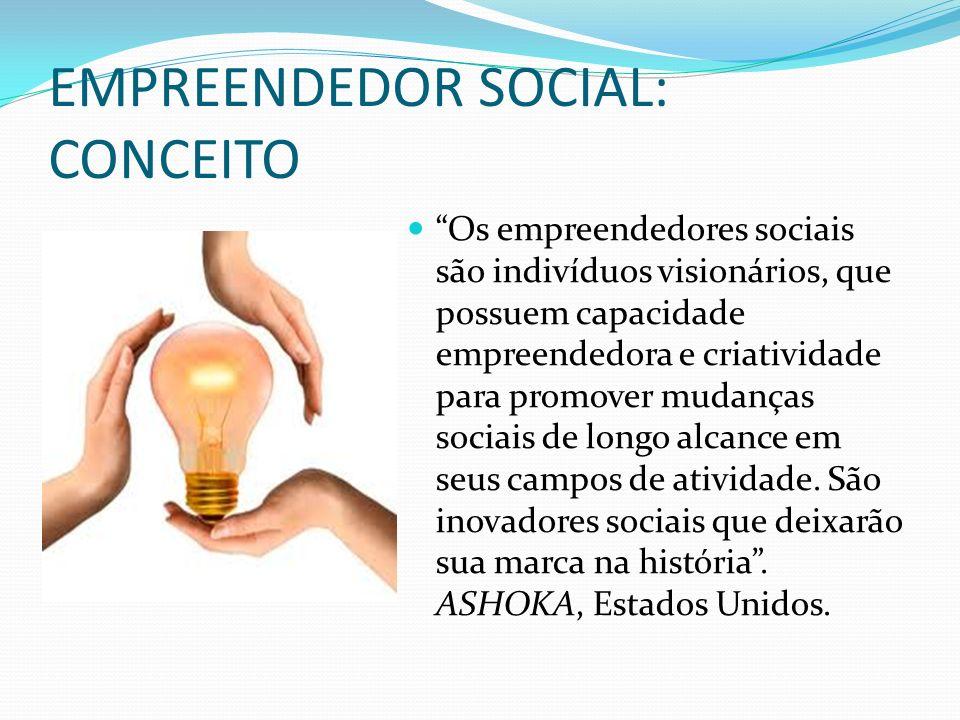EMPREENDEDOR SOCIAL: CONCEITO Os empreendedores sociais são indivíduos visionários, que possuem capacidade empreendedora e criatividade para promover