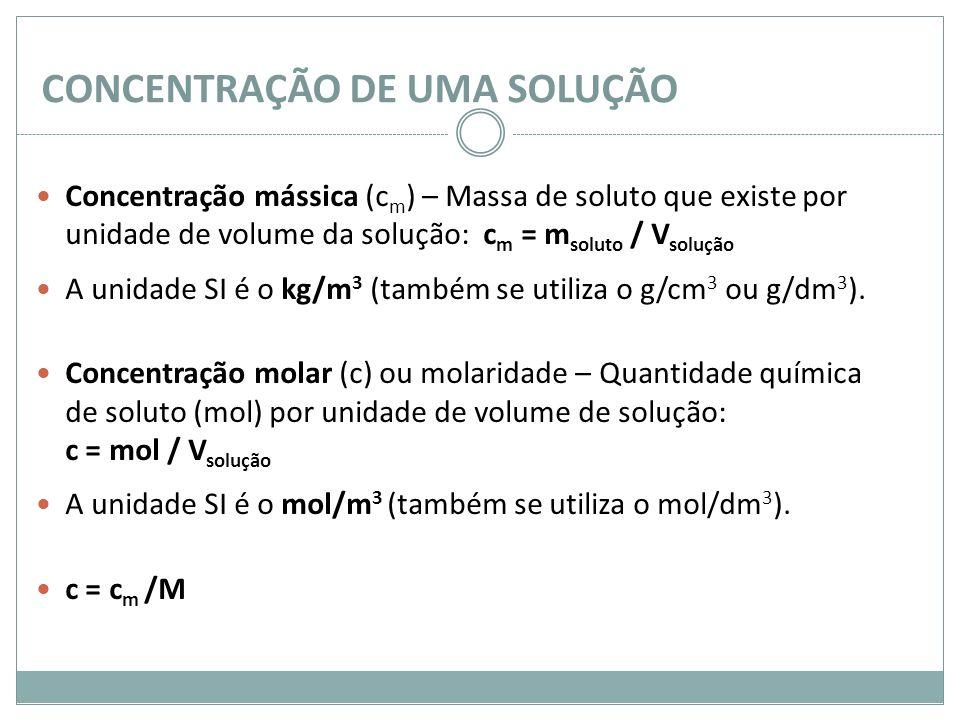 CONCENTRAÇÃO DE UMA SOLUÇÃO Concentração mássica (c m ) – Massa de soluto que existe por unidade de volume da solução: c m = m soluto / V solução A un