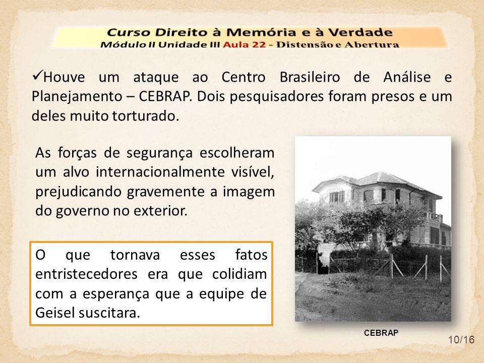 10/16 Houve um ataque ao Centro Brasileiro de Análise e Planejamento – CEBRAP. Dois pesquisadores foram presos e um deles muito torturado. As forças d