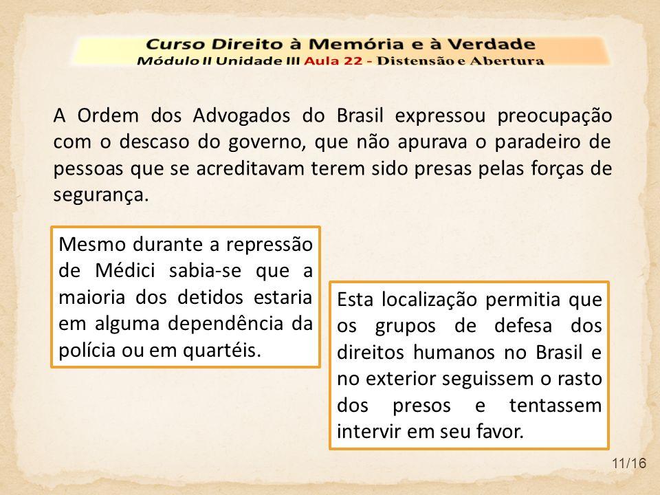 11/16 A Ordem dos Advogados do Brasil expressou preocupação com o descaso do governo, que não apurava o paradeiro de pessoas que se acreditavam terem