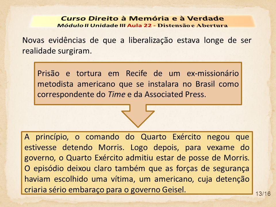 13/16 Novas evidências de que a liberalização estava longe de ser realidade surgiram. A princípio, o comando do Quarto Exército negou que estivesse de