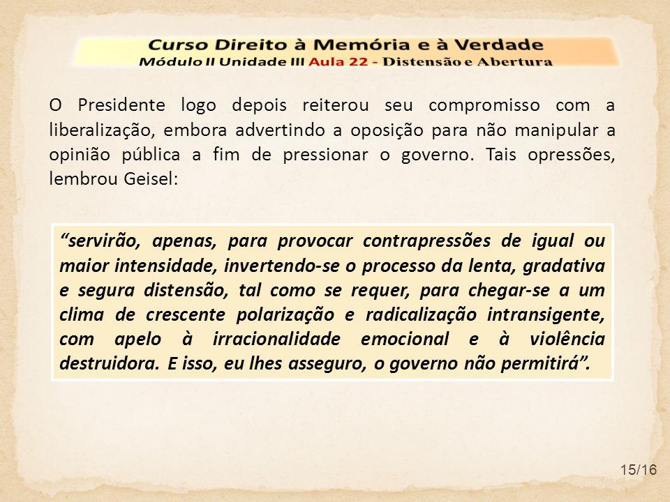 15/16 O Presidente logo depois reiterou seu compromisso com a liberalização, embora advertindo a oposição para não manipular a opinião pública a fim d