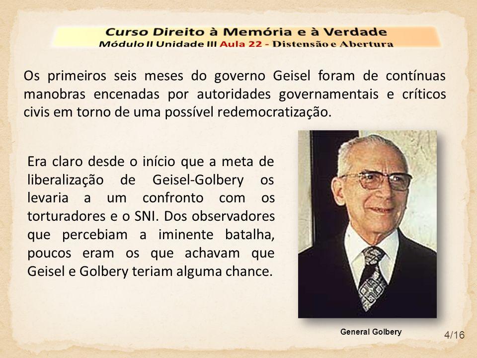 4/16 Os primeiros seis meses do governo Geisel foram de contínuas manobras encenadas por autoridades governamentais e críticos civis em torno de uma p