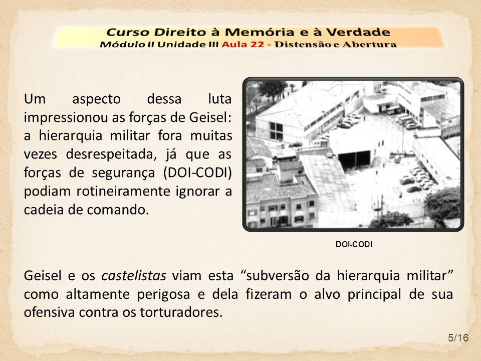 5/16 Um aspecto dessa luta impressionou as forças de Geisel: a hierarquia militar fora muitas vezes desrespeitada, já que as forças de segurança (DOI-