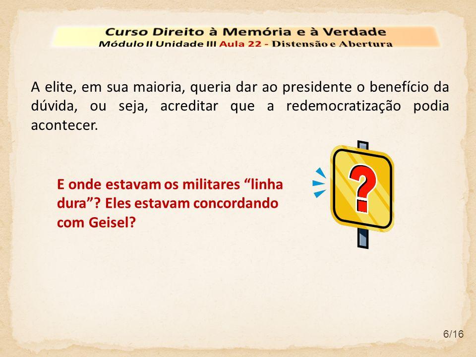 7/16 Nos primeiros meses do governo Geisel, os linha-dura deram mostras de que ainda controlavam o aparato de repressão e o estavam usando para enfraquecer os esforços visando à liberalização.