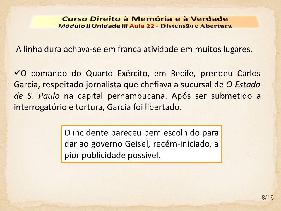 8/16 A linha dura achava-se em franca atividade em muitos lugares. O comando do Quarto Exército, em Recife, prendeu Carlos Garcia, respeitado jornalis