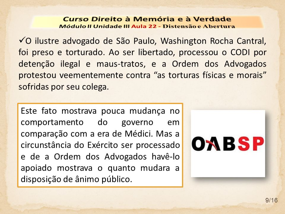 9/16 O ilustre advogado de São Paulo, Washington Rocha Cantral, foi preso e torturado. Ao ser libertado, processou o CODI por detenção ilegal e maus-t