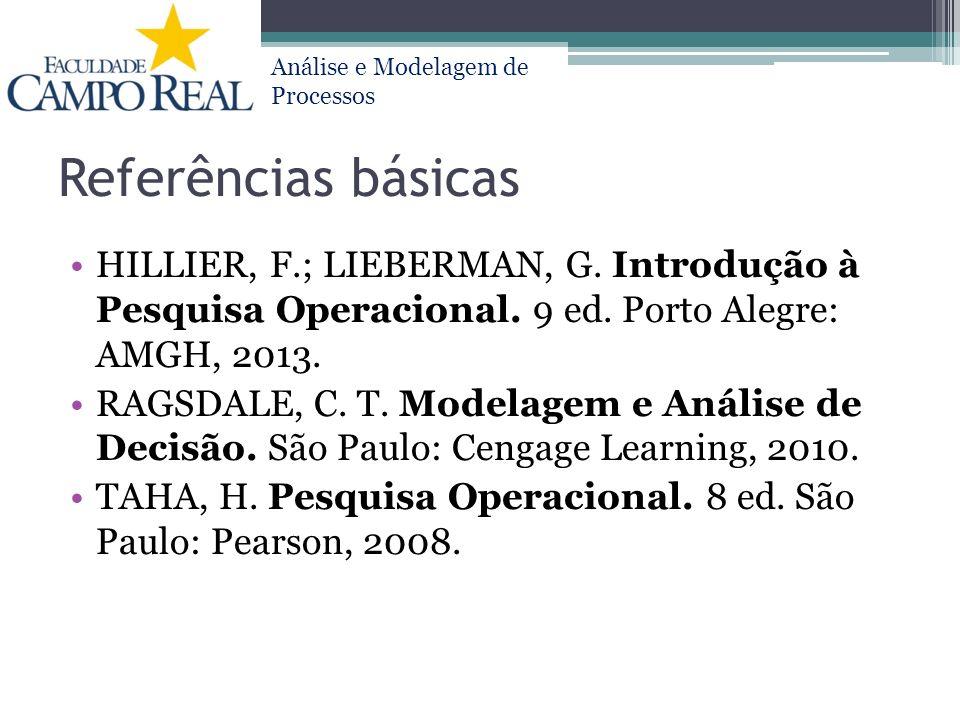Análise e Modelagem de Processos Referências básicas HILLIER, F.; LIEBERMAN, G. Introdução à Pesquisa Operacional. 9 ed. Porto Alegre: AMGH, 2013. RAG