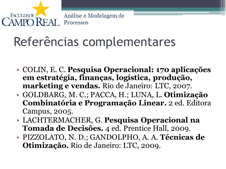 Análise e Modelagem de Processos Referências complementares COLIN, E. C. Pesquisa Operacional: 170 aplicações em estratégia, finanças, logística, prod
