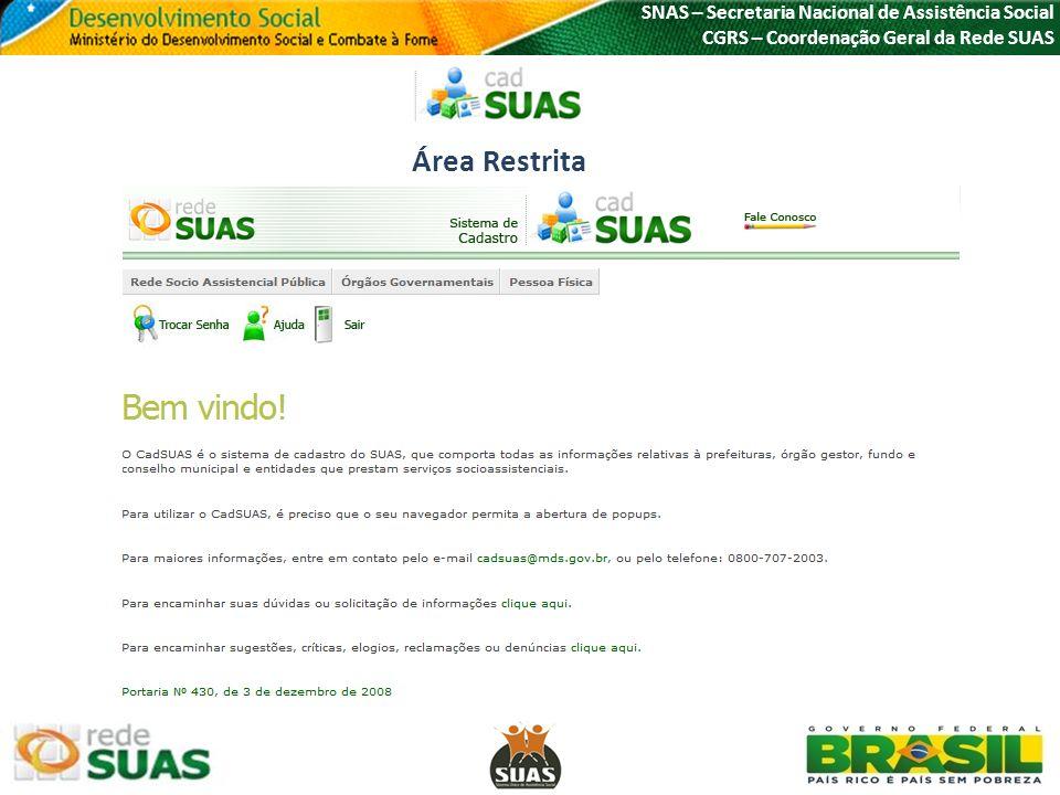 SNAS – Secretaria Nacional de Assistência Social CGRS – Coordenação Geral da Rede SUAS http://aplicacoes.mds.gov.br/saa-web