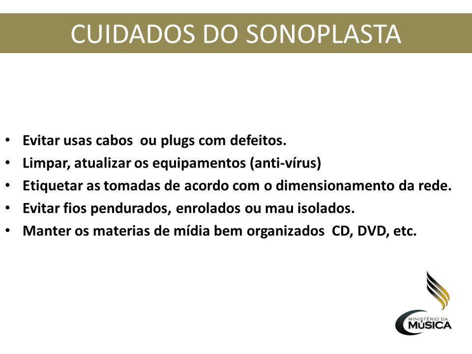CUIDADOS DO SONOPLASTA Evitar usas cabos ou plugs com defeitos. Limpar, atualizar os equipamentos (anti-vírus) Etiquetar as tomadas de acordo com o di