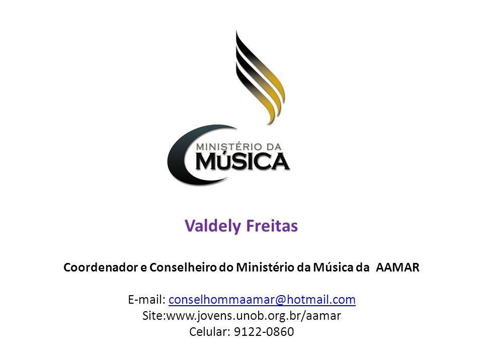 Valdely Freitas Coordenador e Conselheiro do Ministério da Música da AAMAR E-mail: conselhommaamar@hotmail.comconselhommaamar@hotmail.com Site:www.jov