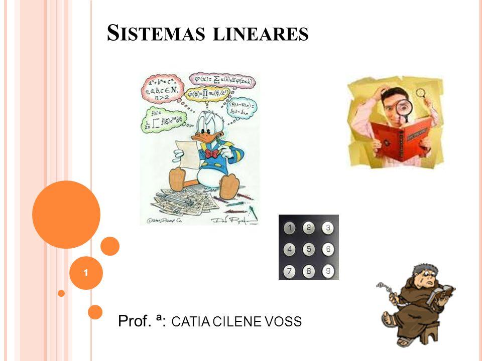 S ISTEMAS LINEARES Prof. ª: CATIA CILENE VOSS 1