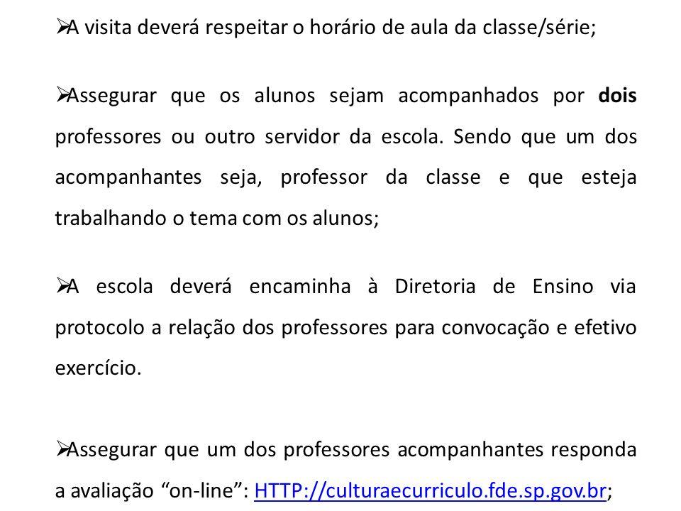 A visita deverá respeitar o horário de aula da classe/série; Assegurar que os alunos sejam acompanhados por dois professores ou outro servidor da esco