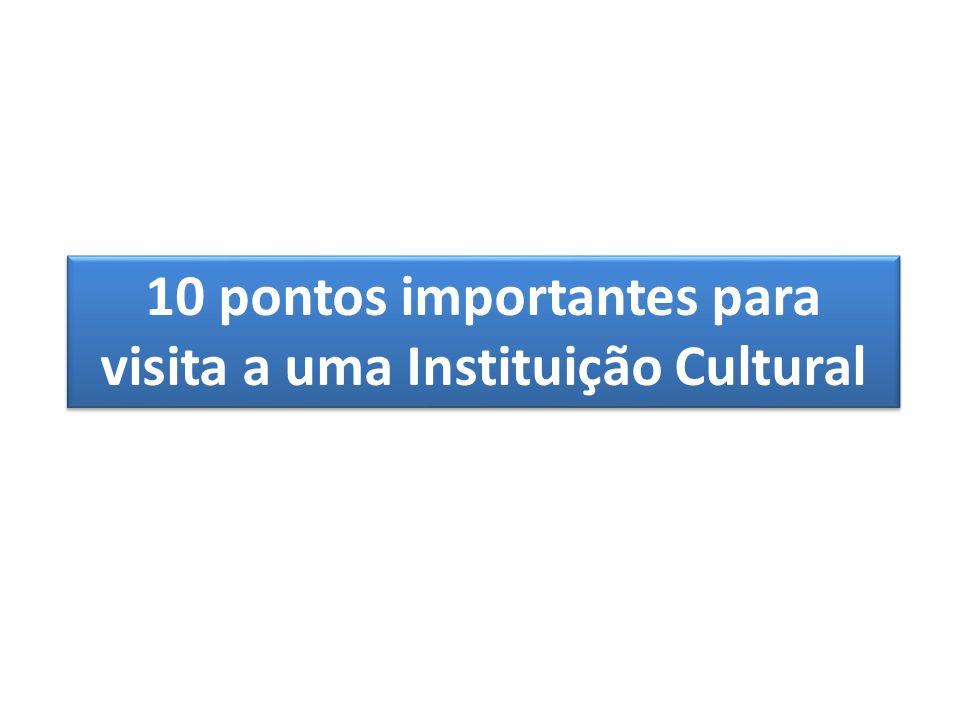 10 pontos importantes para visita a uma Instituição Cultural