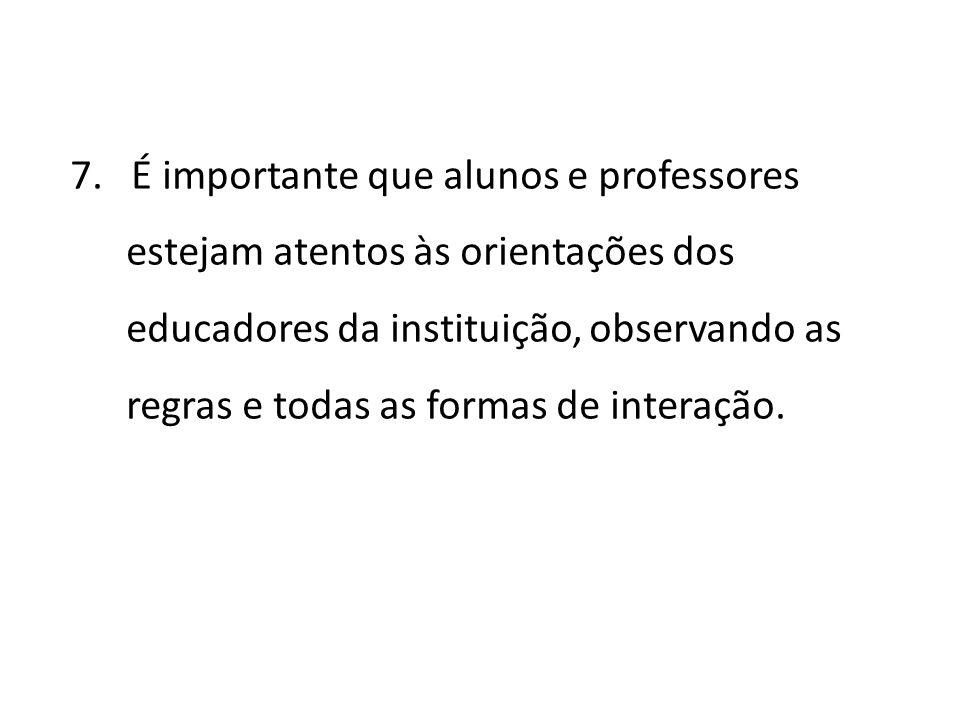 7. É importante que alunos e professores estejam atentos às orientações dos educadores da instituição, observando as regras e todas as formas de inter
