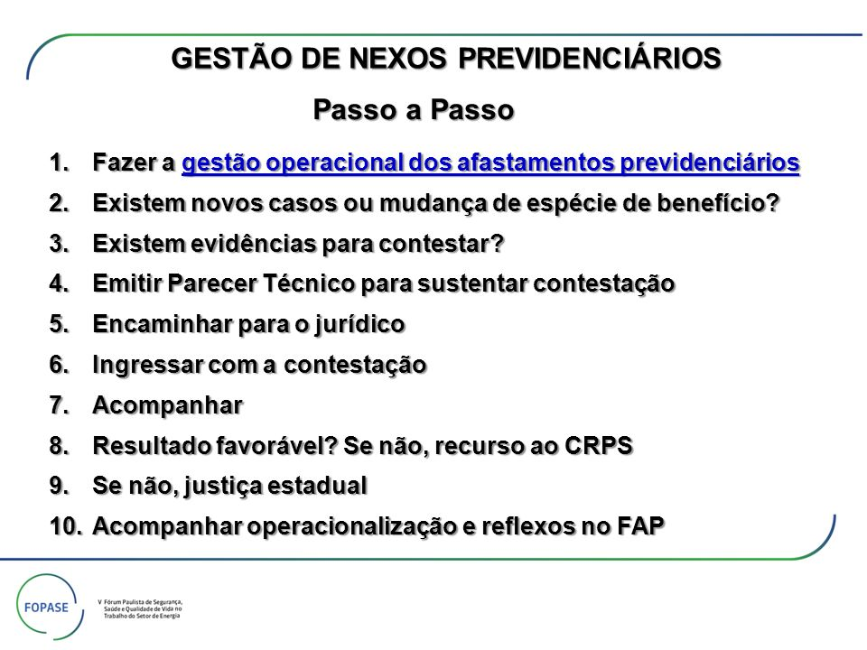 GESTÃO DE NEXOS PREVIDENCIÁRIOS 1.Fazer a gestão operacional dos afastamentos previdenciários 2.Existem novos casos ou mudança de espécie de benefício