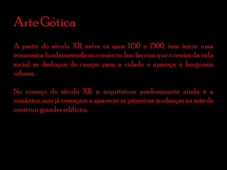 Arte Gótica A partir do século XII, entre os anos 1150 e 1500, tem início uma economica fundamentada no comércio.