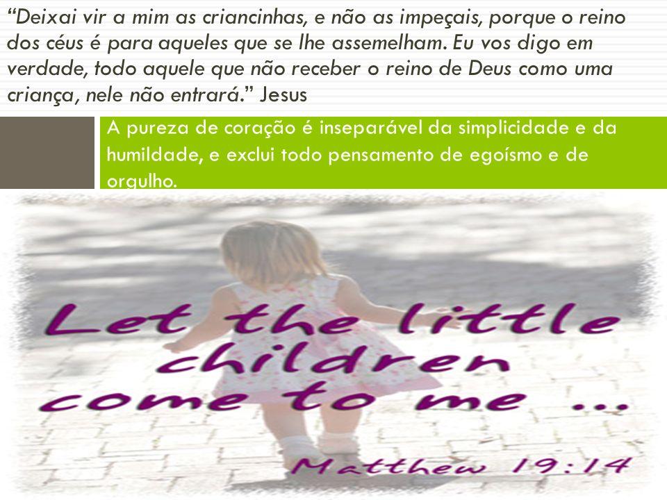 Deixai vir a mim as criancinhas, e não as impeçais, porque o reino dos céus é para aqueles que se lhe assemelham.