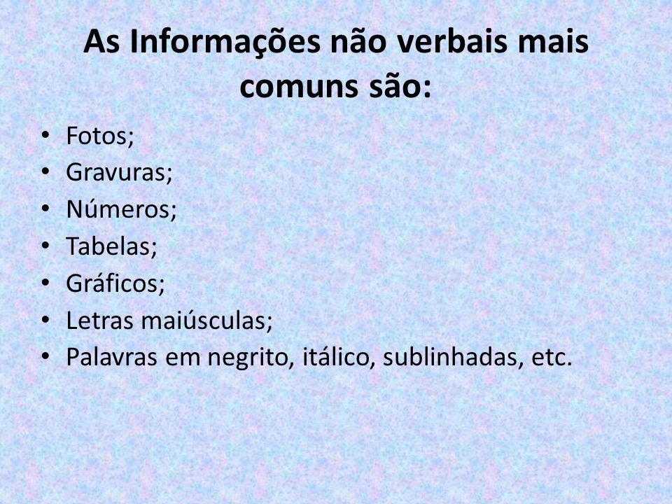 As Informações não verbais mais comuns são: Fotos; Gravuras; Números; Tabelas; Gráficos; Letras maiúsculas; Palavras em negrito, itálico, sublinhadas, etc.