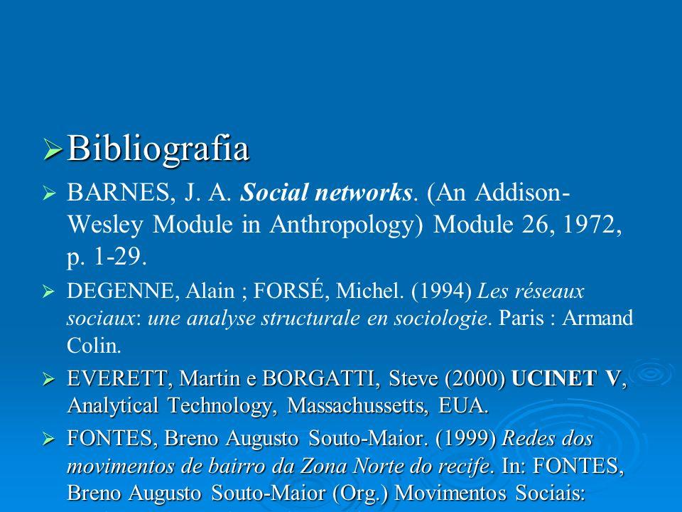 Bibliografia Bibliografia BARNES, J. A. Social networks. (An Addison- Wesley Module in Anthropology) Module 26, 1972, p. 1-29. DEGENNE, Alain ; FORSÉ,