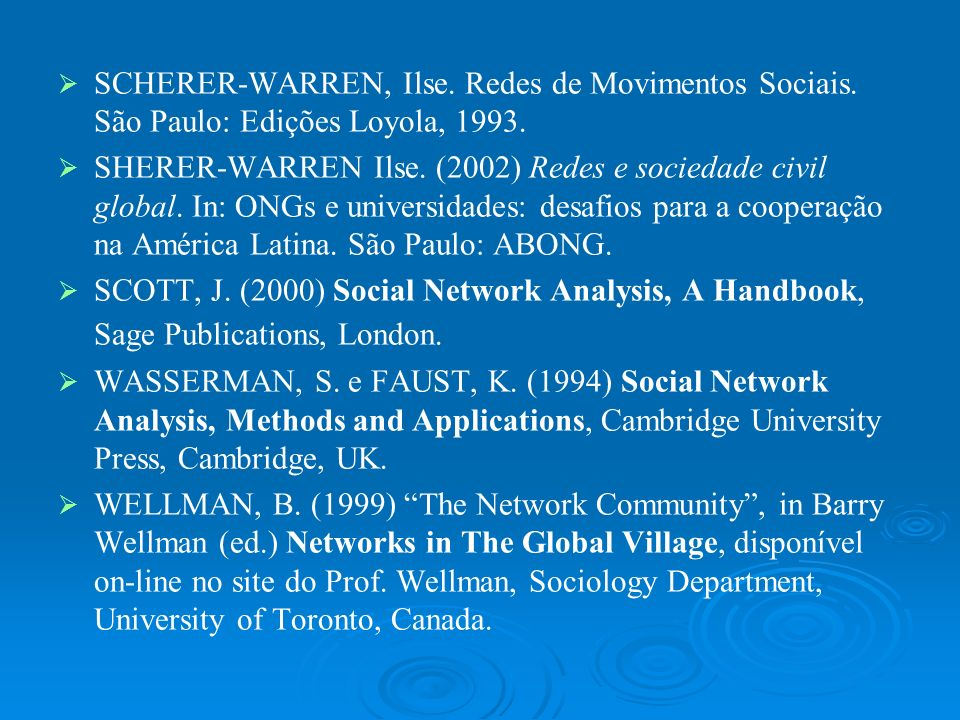 SCHERER-WARREN, Ilse. Redes de Movimentos Sociais. São Paulo: Edições Loyola, 1993. SHERER-WARREN Ilse. (2002) Redes e sociedade civil global. In: ONG