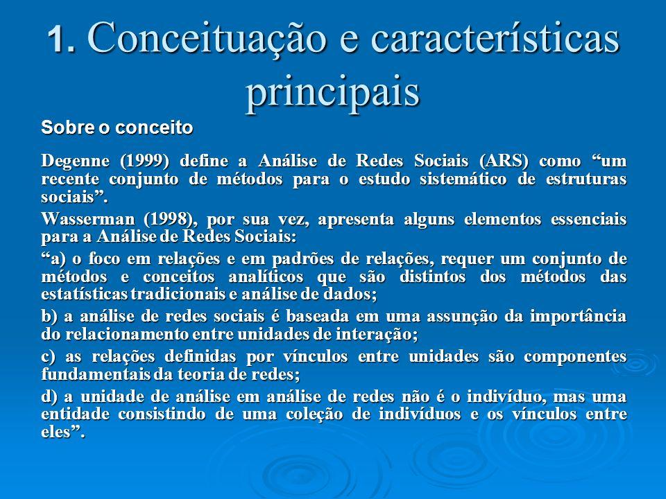 1. Conceituação e características principais Sobre o conceito Degenne (1999) define a Análise de Redes Sociais (ARS) como um recente conjunto de métod