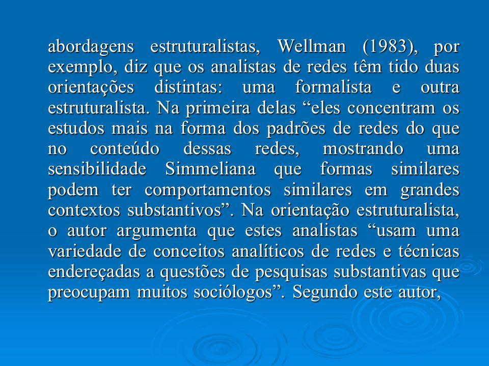 abordagens estruturalistas, Wellman (1983), por exemplo, diz que os analistas de redes têm tido duas orientações distintas: uma formalista e outra estruturalista.