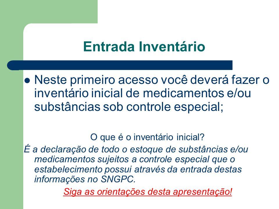 Neste primeiro acesso você deverá fazer o inventário inicial de medicamentos e/ou substâncias sob controle especial; O que é o inventário inicial.