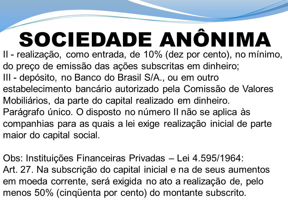 II - realização, como entrada, de 10% (dez por cento), no mínimo, do preço de emissão das ações subscritas em dinheiro; III - depósito, no Banco do Brasil S/A., ou em outro estabelecimento bancário autorizado pela Comissão de Valores Mobiliários, da parte do capital realizado em dinheiro.