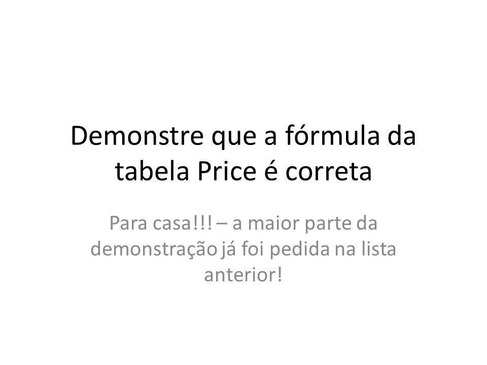 Demonstre que a fórmula da tabela Price é correta Para casa!!.