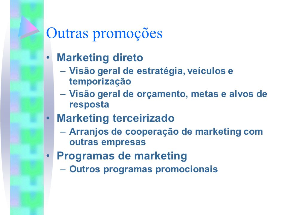 Outras promoções Marketing direto –Visão geral de estratégia, veículos e temporização –Visão geral de orçamento, metas e alvos de resposta Marketing terceirizado –Arranjos de cooperação de marketing com outras empresas Programas de marketing –Outros programas promocionais