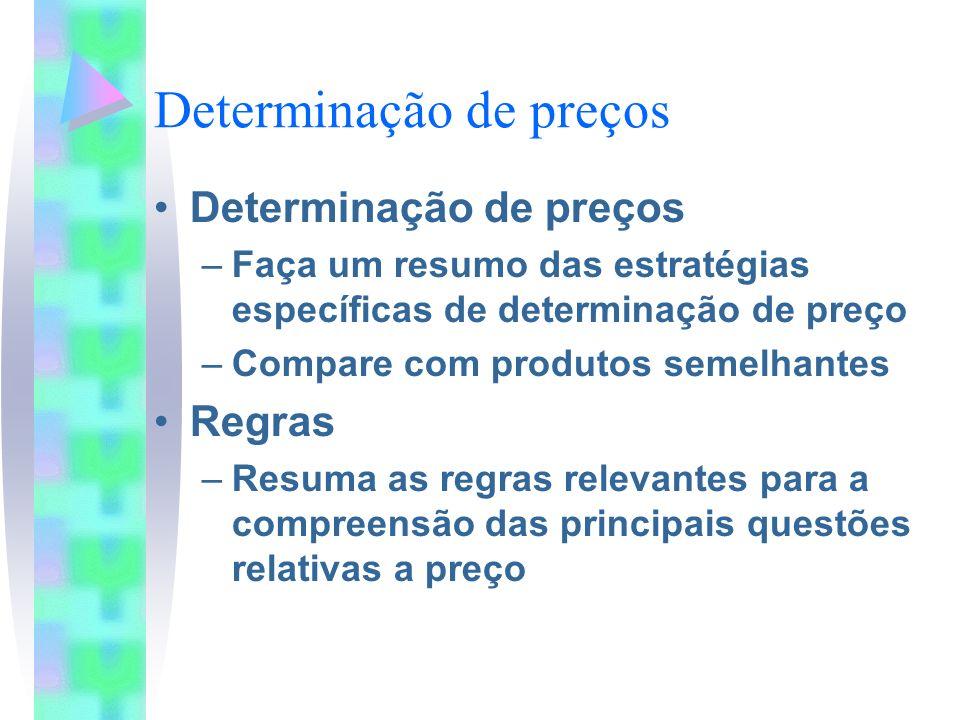 Determinação de preços –Faça um resumo das estratégias específicas de determinação de preço –Compare com produtos semelhantes Regras –Resuma as regras relevantes para a compreensão das principais questões relativas a preço
