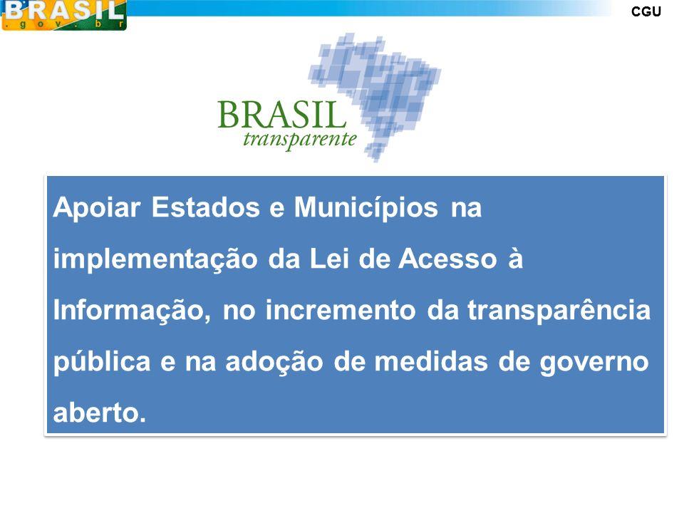 Apoiar Estados e Municípios na implementação da Lei de Acesso à Informação, no incremento da transparência pública e na adoção de medidas de governo aberto.