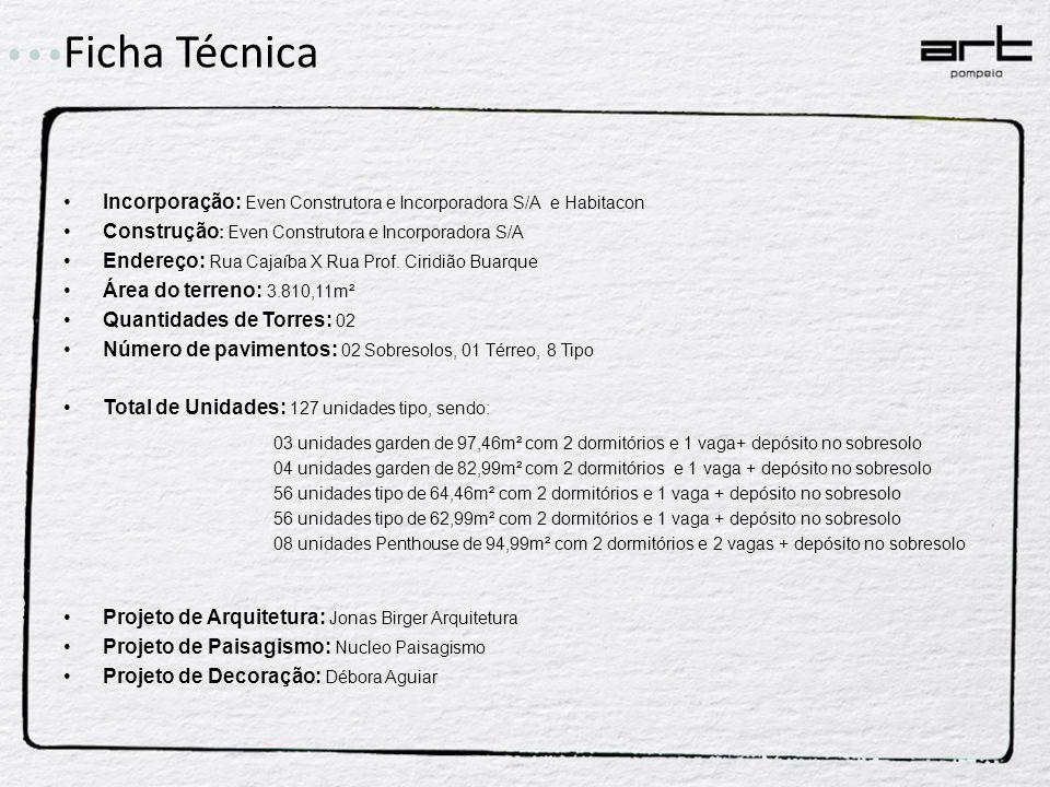 Ficha Técnica Incorporação: Even Construtora e Incorporadora S/A e Habitacon Construção : Even Construtora e Incorporadora S/A Endereço: Rua Cajaíba X