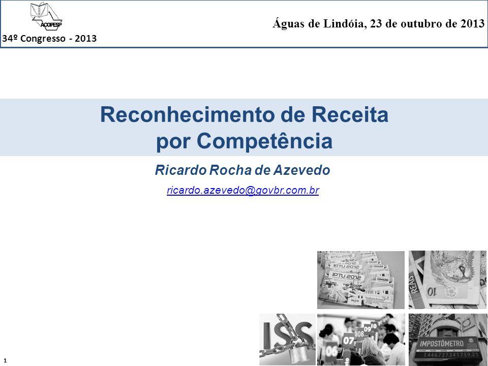 1 34º Congresso - 2013 Águas de Lindóia, 23 de outubro de 2013 Reconhecimento de Receita por Competência Ricardo Rocha de Azevedo ricardo.azevedo@govb