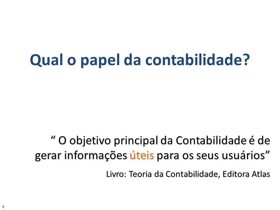 3 O objetivo principal da Contabilidade é de gerar informações úteis para os seus usuários O objetivo principal da Contabilidade é de gerar informaçõe
