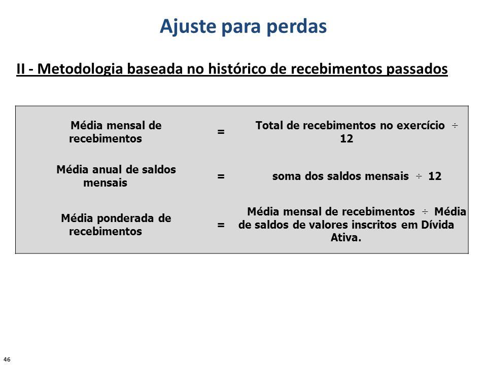 46 Ajuste para perdas II - Metodologia baseada no histórico de recebimentos passados Média mensal de recebimentos = Total de recebimentos no exercício