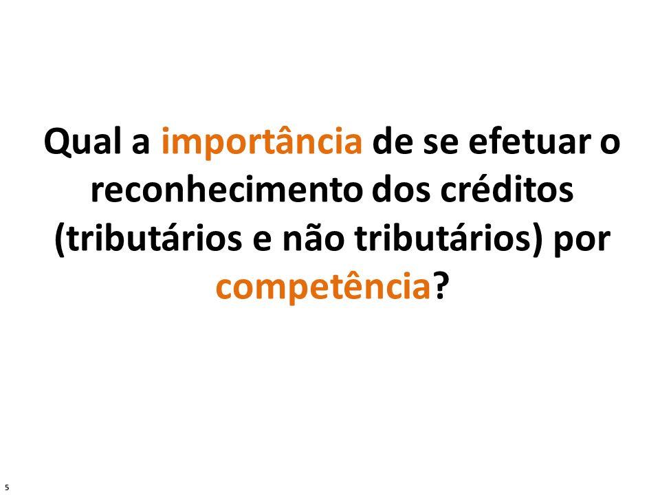 5 Qual a importância de se efetuar o reconhecimento dos créditos (tributários e não tributários) por competência?