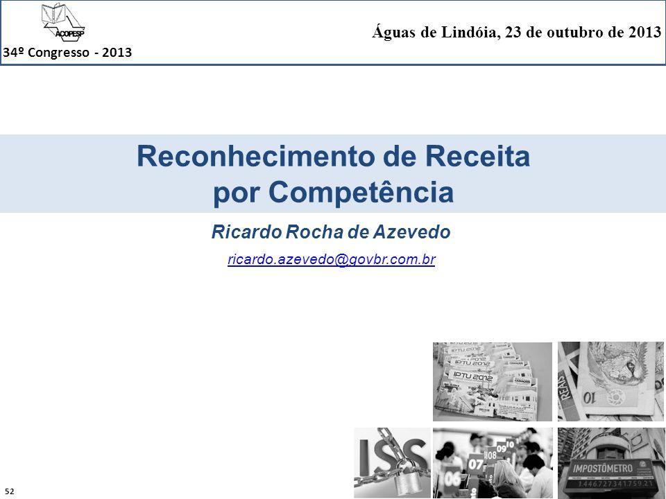 52 34º Congresso - 2013 Águas de Lindóia, 23 de outubro de 2013 Reconhecimento de Receita por Competência Ricardo Rocha de Azevedo ricardo.azevedo@gov