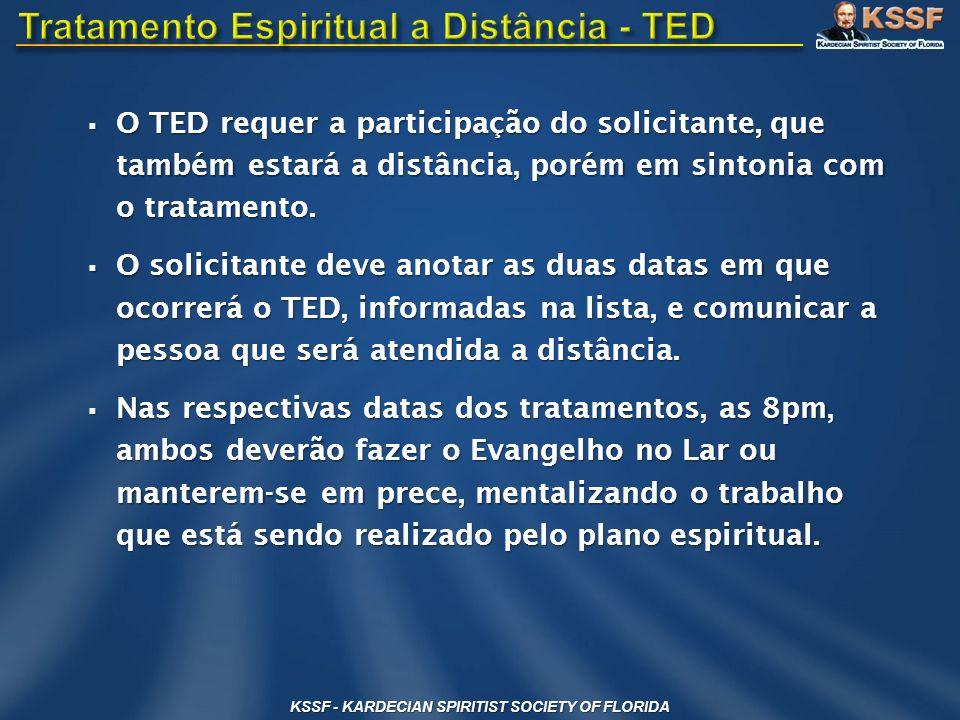 KSSF - KARDECIAN SPIRITIST SOCIETY OF FLORIDA O TED requer a participação do solicitante, que também estará a distância, porém em sintonia com o trata