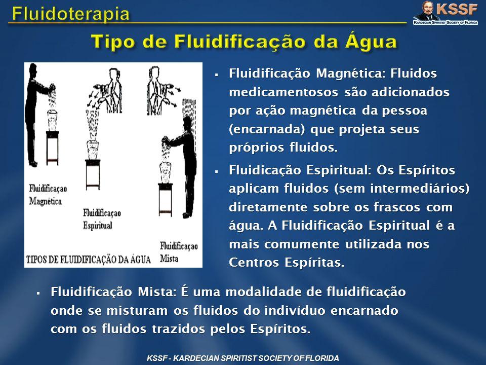 KSSF - KARDECIAN SPIRITIST SOCIETY OF FLORIDA Fluidificação Magnética: Fluidos medicamentosos são adicionados por ação magnética da pessoa (encarnada)