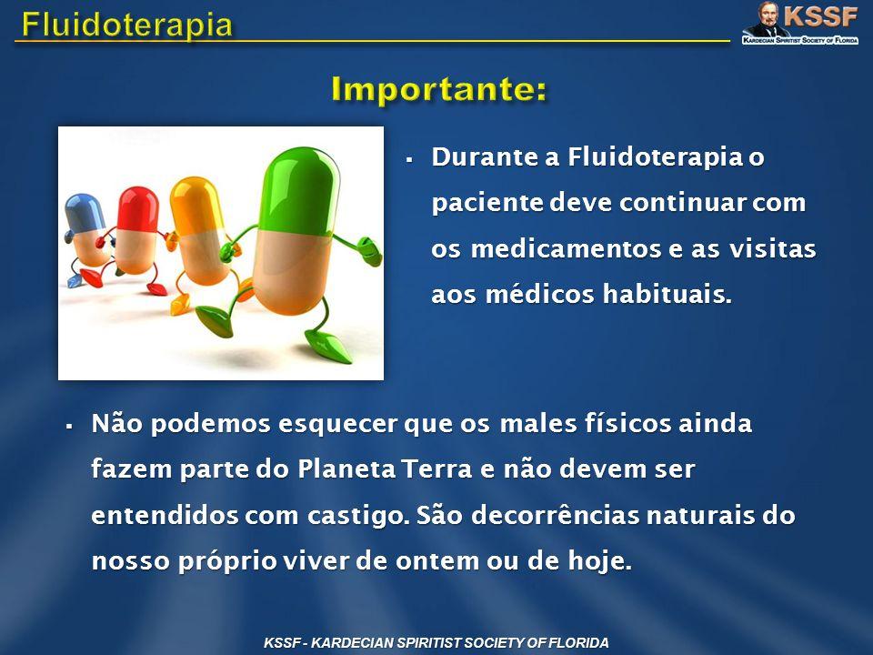 KSSF - KARDECIAN SPIRITIST SOCIETY OF FLORIDA Durante a Fluidoterapia o paciente deve continuar com os medicamentos e as visitas aos médicos habituais