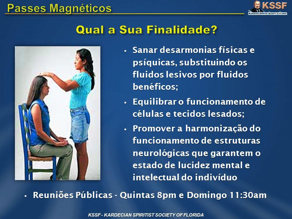 KSSF - KARDECIAN SPIRITIST SOCIETY OF FLORIDA Sanar desarmonias físicas e psíquicas, substituindo os fluidos lesivos por fluidos benéficos; Sanar desa