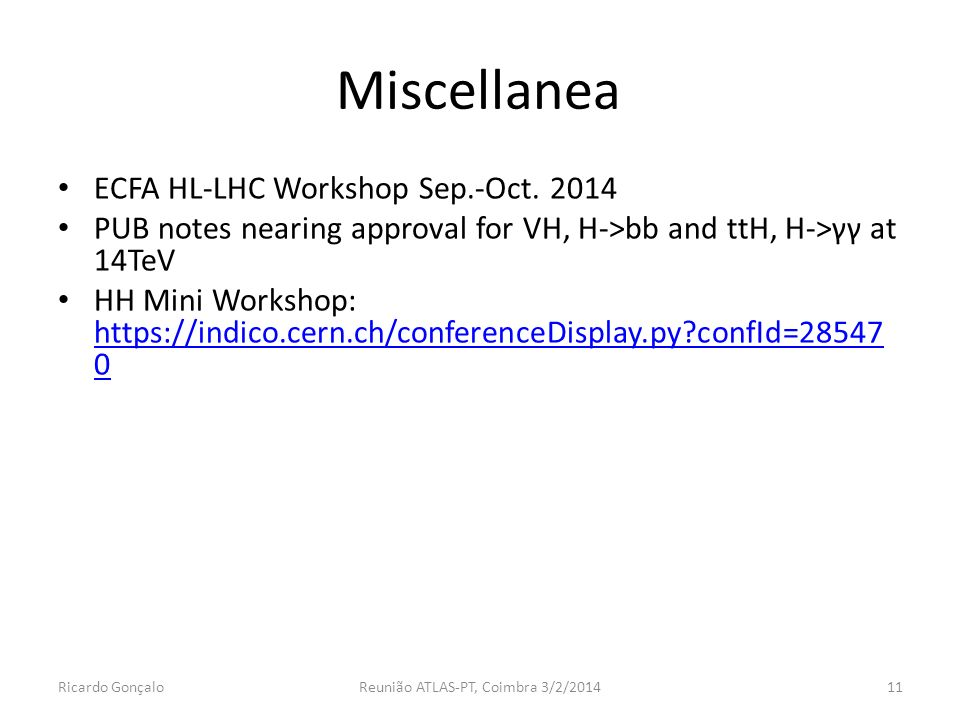 Miscellanea ECFA HL-LHC Workshop Sep.-Oct. 2014 PUB notes nearing approval for VH, H->bb and ttH, H->γγ at 14TeV HH Mini Workshop: https://indico.cern